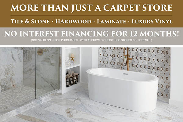 More then just a carpet store. We also have tile and stone, hardwood, laminate and luxury vinyl. No interest financing for 12 months