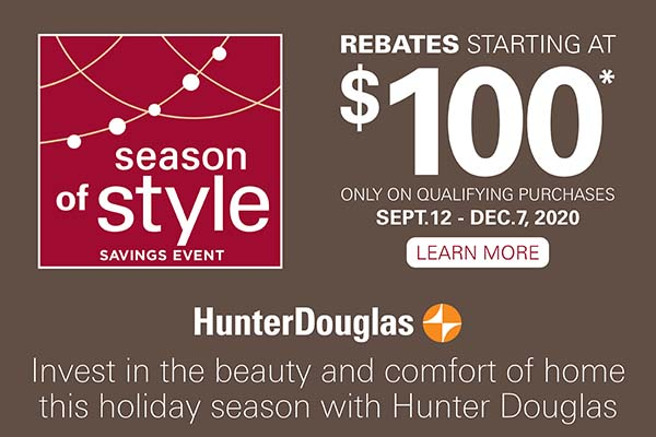 Hunter Douglas Season of Style sale. Invest in the beauty and comfort of home. Rebates starting at $100